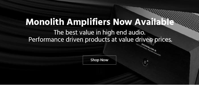 Monolith Amplifiers Now Available! The best value in high end audio. Performance driven products at value driven prices. Shop Now.