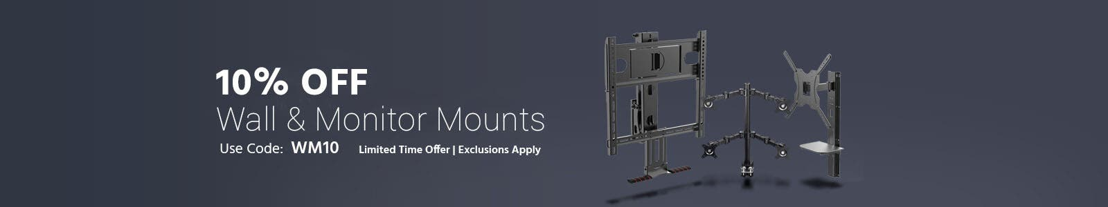 10% OFF Wall and Monitor mounts. use code: wm10