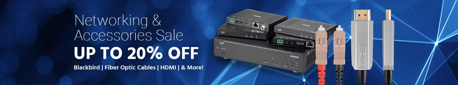 Networking & Accessories Sale. Up To xx% Off! Blackbird | Fiber Optic Cables | HDMI | & More!, Shop Now