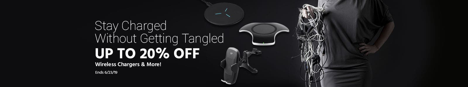 Stay Charged without getting tangled. up to 20% off wireless chargers & more