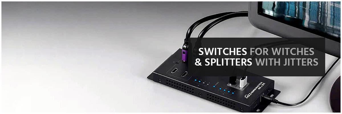 Switches for witches, and splitters with jitters, Up To 15% Off, Make Your Displays Work However You Want