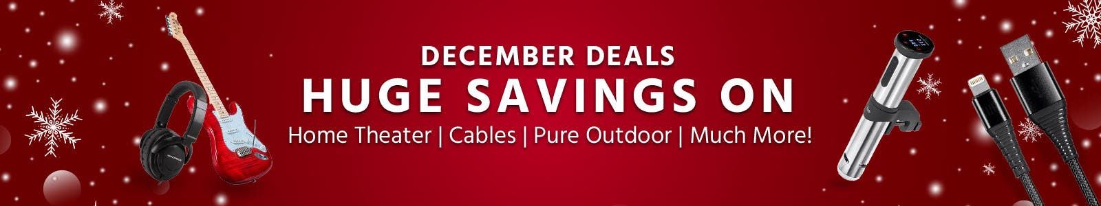 December Deals - Huge Savings On Home Theater | Cables | Pure Outdoor | Much More!