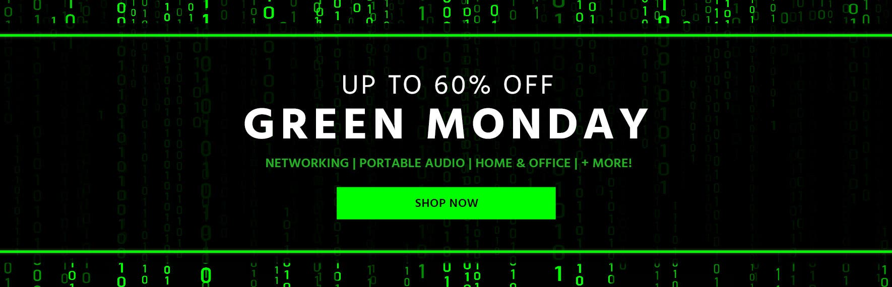 Up to 60% Off, Green Monday. Networking, portable audio, home and office, + more. shop now