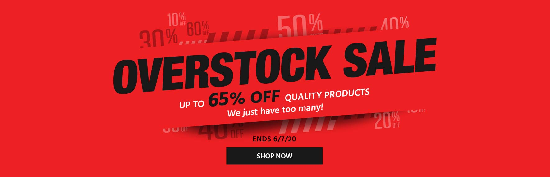 Overstock Sale  Up to 65% Off quality products we just have too many of!  Ends 6/7/20 Shop Now >