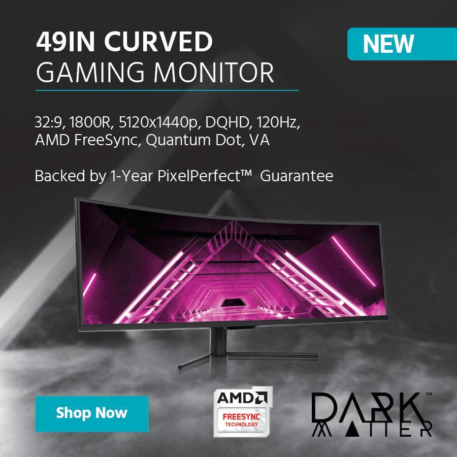 NEW (tag)Dark Matter logo49in Curved Gaming Monitor 32:9, 1800R, 5120x1440p, DQHD, 120Hz, AMD FreeSync, Quantum Dot, VABacked by 1-Year PixelPerfect™  Guarantee