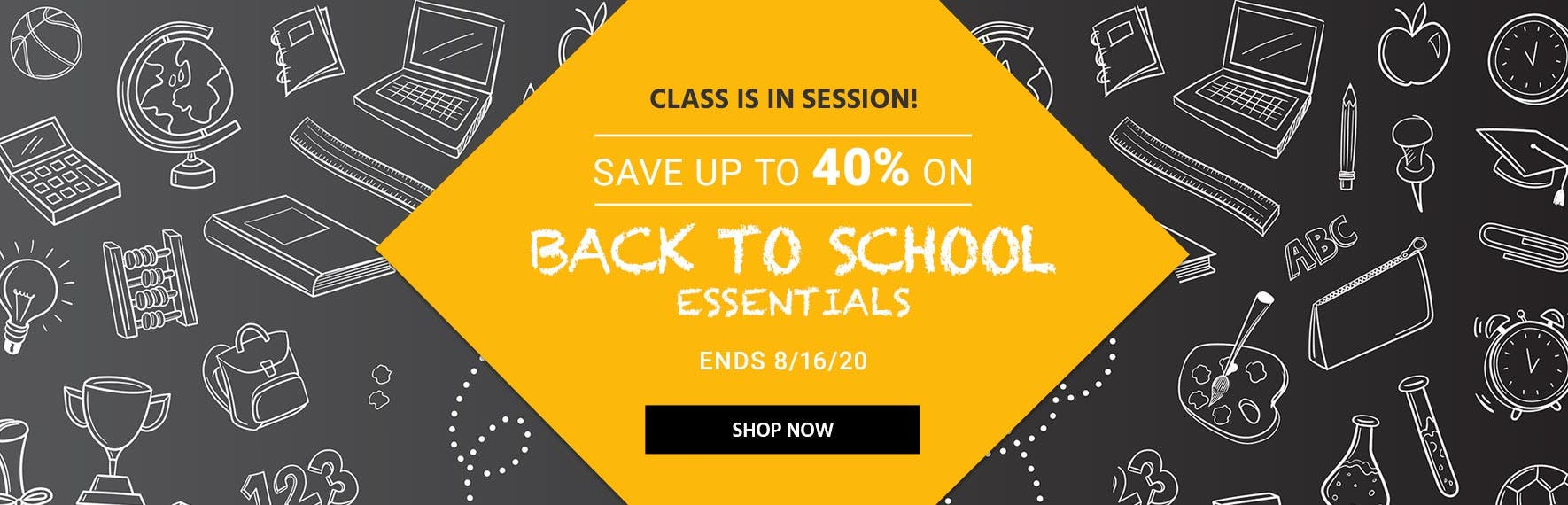 Class is in Session!  Save up to 40% on Back to School Essentials Ends 8/16/20