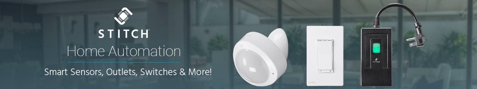 STITCH (logo)Home AutomationSmart Sensors, Outlets, Switches & More!Shop Now >