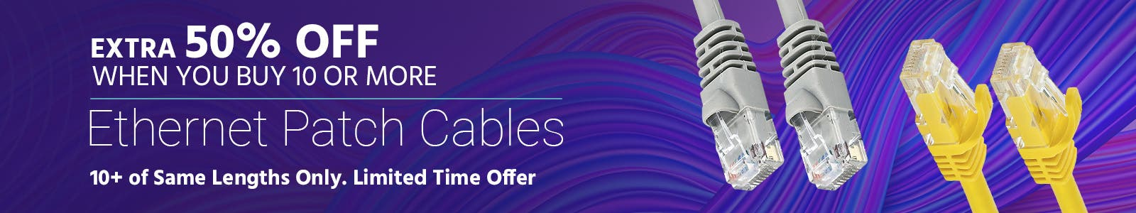 Get Extra 50% OFF When You Buy 10 or More, Ethernet Patch Cables, Limited Time Offer