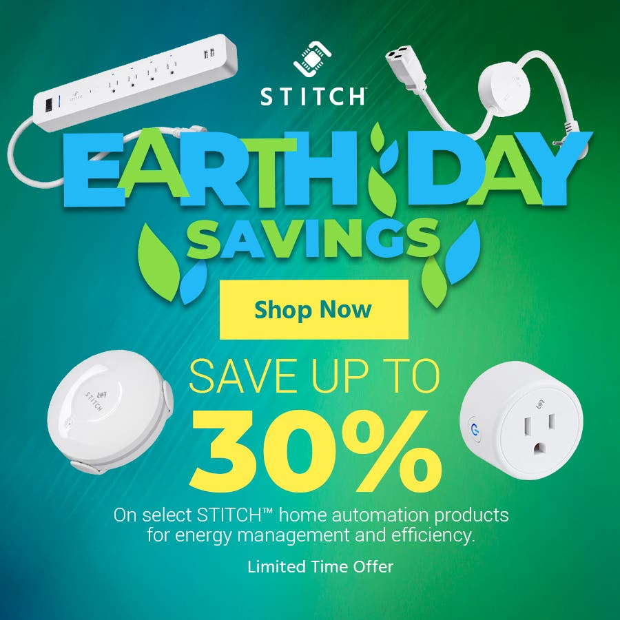 Earth Day Savings  Save up to 30%   on select STITCH home automation products for energy management and efficiency.   Limited time offer.   Shop now