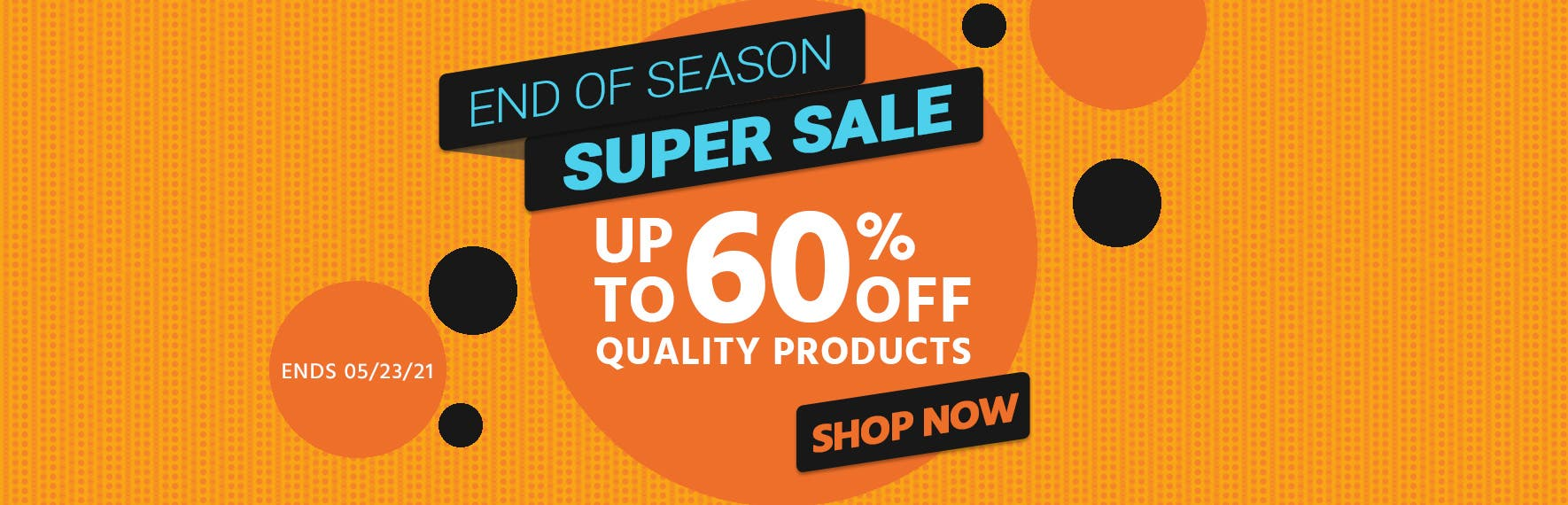 End of Season SUPER SALE Up to 60% off quality products  Ends 5/23/21 Shop Now