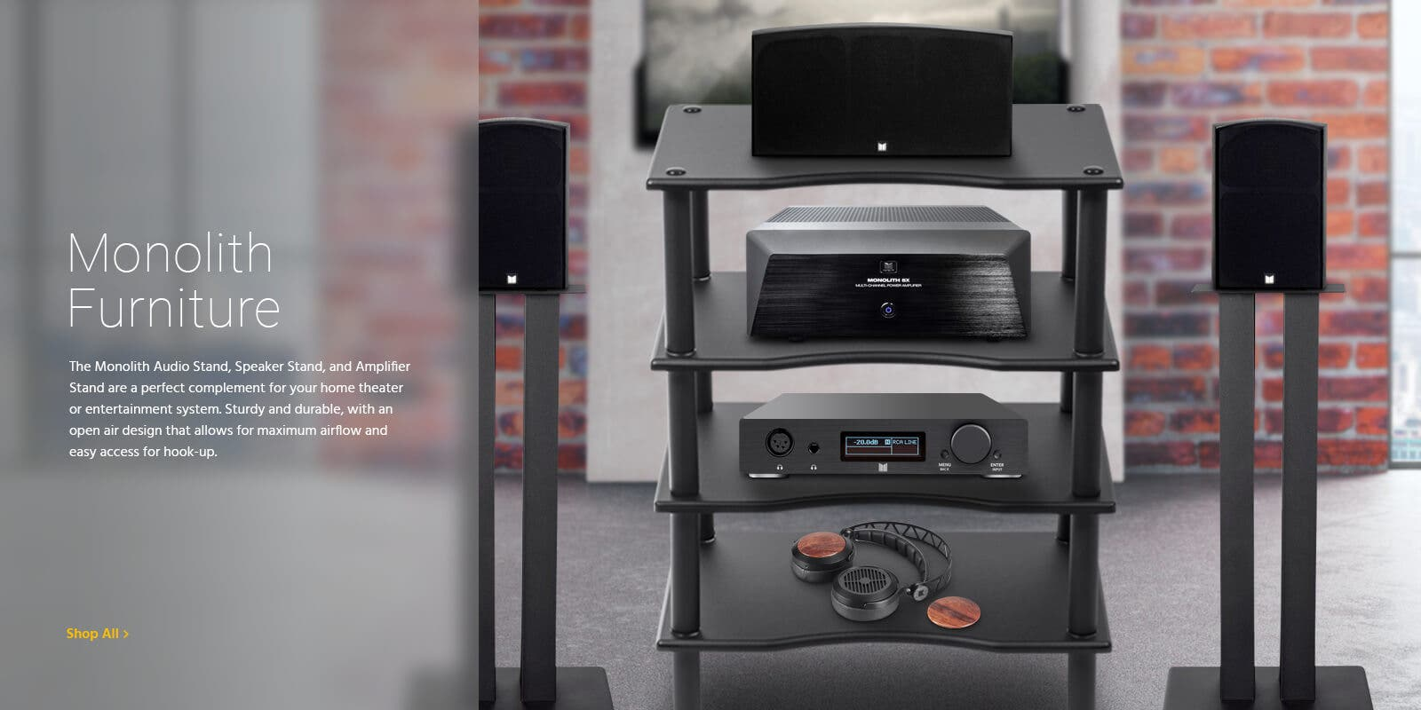 Monoloith Furniture, the monolith audio stand, speaker stand, and amplifier stand are perfect complement for your home theater or entertainment system. Sturdy and durable, with an open air design that allows maximum airflow and easy access for hook-up. Shop All