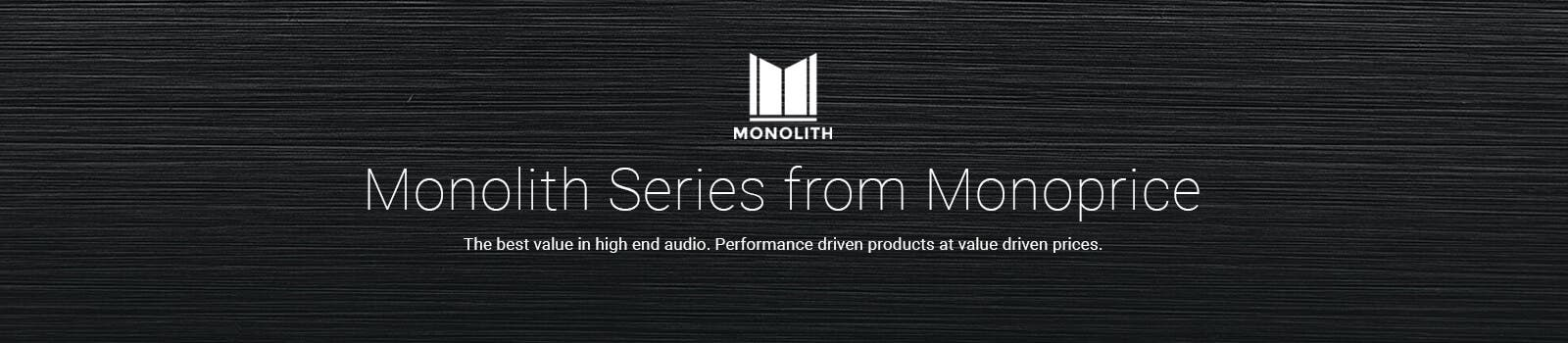 Monolith Series by monoprice, the best value in high end audio, performance driven products at value driven prices
