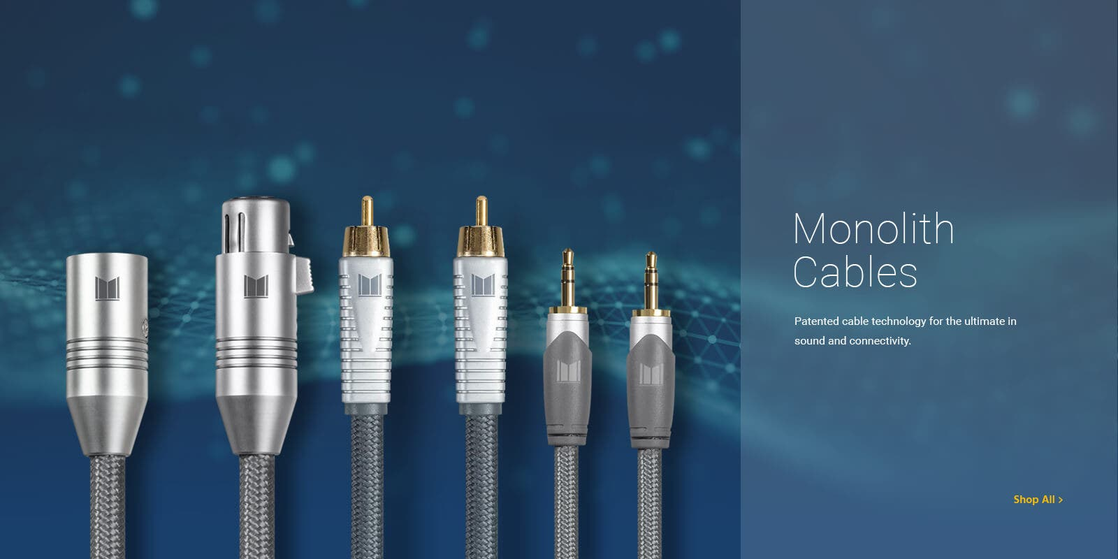 Monolith Cables. Patented cable technology for the ultimate in sound and connectivity. Shop All