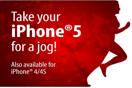 Take your iPhone®5 for a jog! Also available for iPhone® 4/4S.